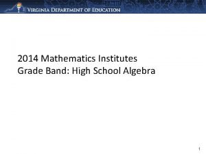 2014 Mathematics Institutes Grade Band High School Algebra