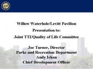 Willow WaterholeLevitt Pavilion Presentation to Joint TTIQuality of