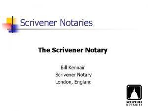 Scrivener Notaries The Scrivener Notary Bill Kennair Scrivener