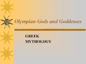 Olympian Gods and Goddesses GREEK MYTHOLOGY Mythology noun