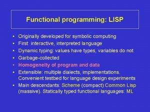 Functional programming LISP Originally developed for symbolic computing