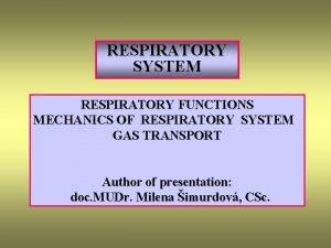 RESPIRATORY SYSTEM RESPIRATORY FUNCTIONS MECHANICS OF RESPIRATORY SYSTEM