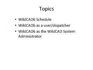 Topics Wild CAD 6 Schedule Wild CAD 6