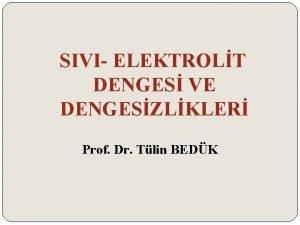 SIVI ELEKTROLT DENGES VE DENGESZLKLER Prof Dr Tlin