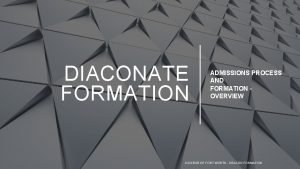 DIACONATE FORMATION ADMISSIONS PROCESS AND FORMATION OVERVIEW DIOCESE