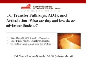 UC Transfer Pathways ADTs and Articulation What are