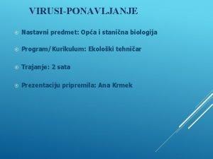 VIRUSIPONAVLJANJE Nastavni predmet Opa i stanina biologija ProgramKurikulum
