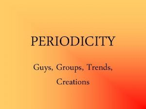 PERIODICITY Guys Groups Trends Creations Guys Dimitri Mendeleevpublished
