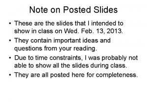 Note on Posted Slides These are the slides