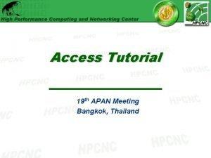 Access Tutorial 19 th APAN Meeting Bangkok Thailand
