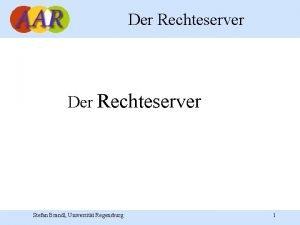 Der Rechteserver Stefan Brandl Universitt Regensburg 1 Der