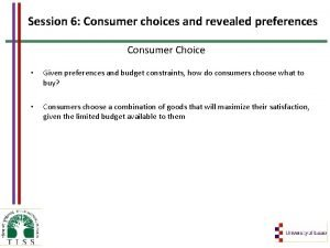Session 6 Consumer choices and revealed preferences Consumer