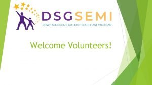 Welcome Volunteers Our mission and vision Our mission