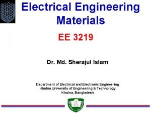 Electrical Engineering Materials EE 3219 Dr Md Sherajul