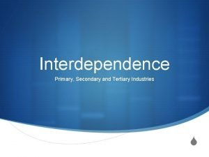 Interdependence Primary Secondary and Tertiary Industries S Interdependence