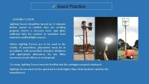 Good Practice LIGHTING TOWERS Lighting Towers should be