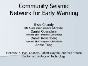 Community Seismic Network for Early Warning Rishi Chandy