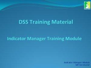DSS Training Material Indicator Manager Training Module Indicator