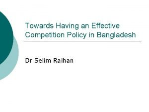 Towards Having an Effective Competition Policy in Bangladesh