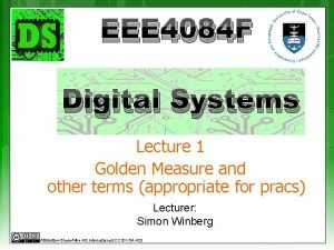 EEE 4084 F Digital Systems Lecture 1 Golden