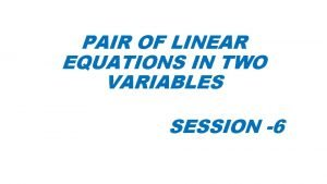 PAIR OF LINEAR EQUATIONS IN TWO VARIABLES SESSION