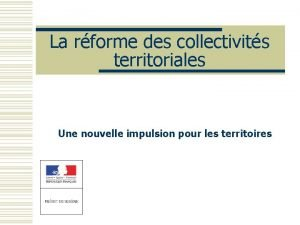 La rforme des collectivits territoriales Une nouvelle impulsion