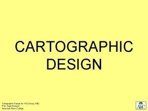 CARTOGRAPHIC DESIGN Cartographic Design for GIS Geog 340