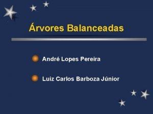 rvores Balanceadas Andr Lopes Pereira Luiz Carlos Barboza