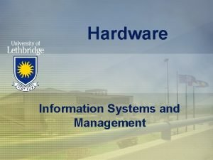 Hardware Information Systems and Management Hardware Any machinery