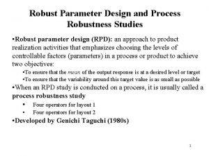 Robust Parameter Design and Process Robustness Studies Robust