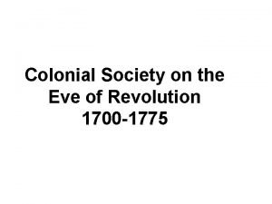 Colonial Society on the Eve of Revolution 1700