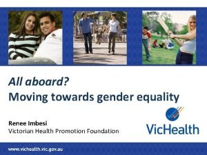All aboard Moving towards gender equality Renee Imbesi