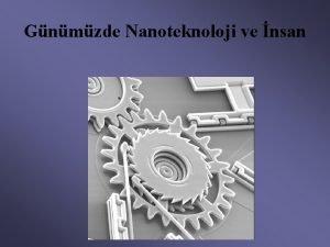 Gnmzde Nanoteknoloji ve nsan Nano ne demektir Nano