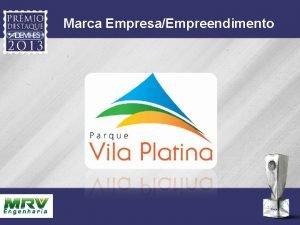 Marca EmpresaEmpreendimento Justificativa PARQUE VILA PLATINA A MRV