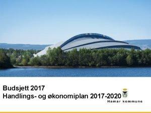 Budsjett 2017 Handlings og konomiplan 2017 2020 konomisk