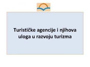 Turistike agencije i njihova uloga u razvoju turizma