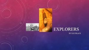 EXPLORERS BY LILYBLACK CHRISTOPHER COLUMBUS Christopher Columbus known