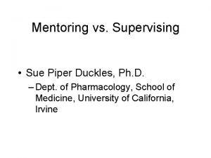 Mentoring vs Supervising Sue Piper Duckles Ph D