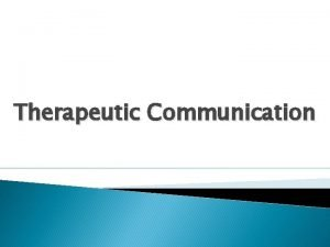 Therapeutic Communication Introduction Establishing a therapeutic relationship is