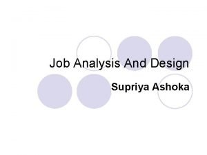 Job Analysis And Design Supriya Ashoka Job analysis