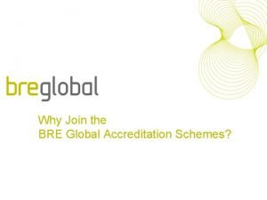 Why Join the BRE Global Accreditation Schemes A