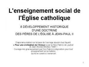 Lenseignement social de lglise catholique 8 DVELOPPEMENT HISTORIQUE