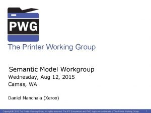 The Printer Working Group Semantic Model Workgroup Wednesday