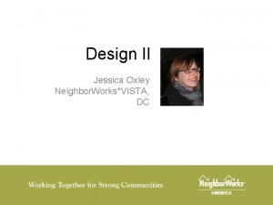 Design II Jessica Oxley Neighbor WorksVISTA DC Agenda