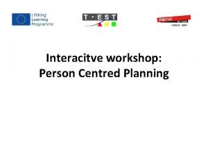 Interacitve workshop Person Centred Planning Person Centred Planning
