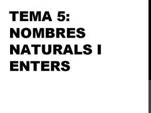 TEMA 5 NOMBRES NATURALS I ENTERS 1 NOMBRES