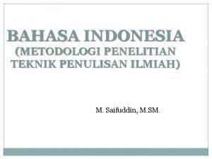 BAHASA INDONESIA METODOLOGI PENELITIAN TEKNIK PENULISAN ILMIAH M