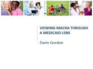 VIEWING MACRA THROUGH A MEDICAID LENS Darin Gordon