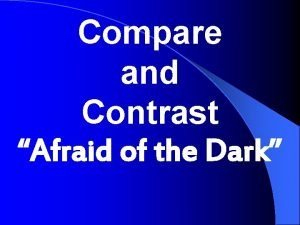 Compare and Contrast Afraid of the Dark Compare