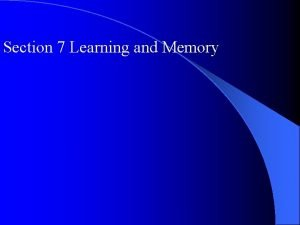 Section 7 Learning and Memory I Learning Learning